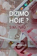 Dizimo Hoje?: Sim e N??o! (Portuguese Edition) by Lucinda Ribeiro Alves (2014-05-24) Mass Market Paperback