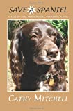Save a Spaniel, Cathy Mitchell, 1449563112