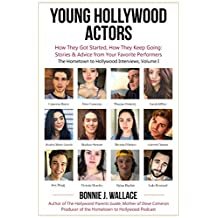 Young Hollywood Actors: How They Got Started, How They Keep Going: Stories & Advice from Your Favorite Performers (The Hometown to Hollywood Interviews)