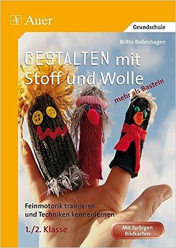 Gestalten mit Stoff und Wolle - mehr als Basteln: Feinmotorik ...