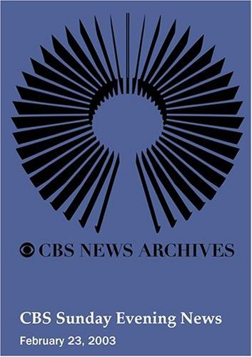 CBS Sunday Evening News (February 23, 2003) by