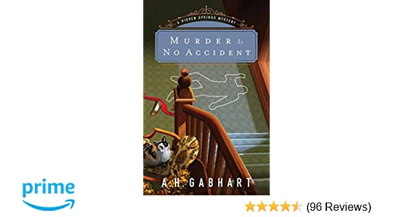 Murder Is No Accident (The Hidden Springs Mysteries): A  H  Gabhart