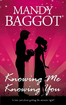 Knowing Me Knowing You: A laugh-out-loud funny romantic comedy novel by [Baggot, Mandy]