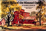 Water Mills of the Missouri Ozarks, George G. Suggs, 0806122595