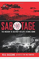 Sabotage: The Mission to Destroy Hitler's Atomic Bomb: Young Adult Edition (Arthur A Levine Novel Books) Hardcover