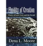 img - for [(Fluidity of Creation: Poetry of Love, Loss, and the Occult)] [Author: Dena L Moore] published on (October, 2001) book / textbook / text book