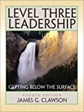 Level Three Leadership : Getting below the Surface Value Package (includes Nightly Business Report Presents Lasting Leadership: What You Can Learn from the Top 25 Business People of our Times), Clawson and Clawson, James G., 0138147272