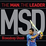 MSD: The Man, the Leader | Biswadeep Ghosh