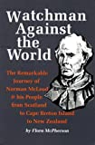 img - for Watchman Against the World: The Remarkable Journey of Norman McLeod & His People from Scotland to Cape Breton Island to New Zealand book / textbook / text book