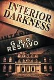 Interior Darkness, G. R. R. Restivo, 149312594X