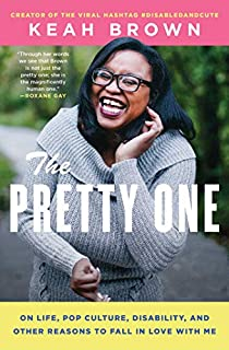 Book Cover: The Pretty One: On Life, Pop Culture, Disability, and Other Reasons to Fall in Love with Me