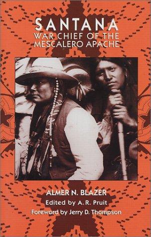 Santana: War Chief of the Mescalero Apache Almer N. Blazer