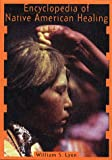 Encyclopedia of Native American Healing, William S. Lyon and William Lyon, 0393317358