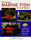 The Tropical Marine Fish Survival Manual, Nick Dakin and Gordon Kay, 0812093720