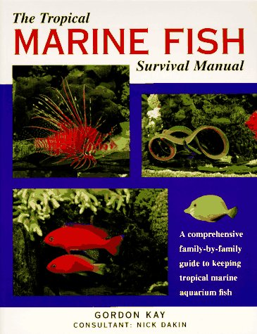 - The Tropical Marine Fish Survival Manual: A Comprehensive Family-By-Family Guide to Keeping Tropical Marine Aquarium Fish