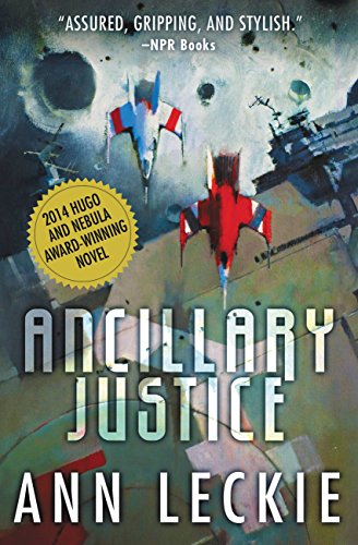 Ancillary Justice (Imperial Radch Book 1) by [Leckie, Ann]