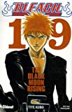 """bleach t.19 ; the black moon rising"""