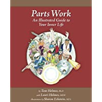 Parts Work: An Illustrated Guide to Your Inner Life by Tom Holmes (2011) Paperback