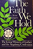 img - for The Faith We Hold: The Living Witness of Luther and the Augsburg Confession book / textbook / text book