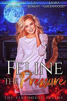 Feline The Pressure The Firehouse Feline L.A. Boruff Lacey Carter Andersen Laura Greenwood reverse harem urban fantasy