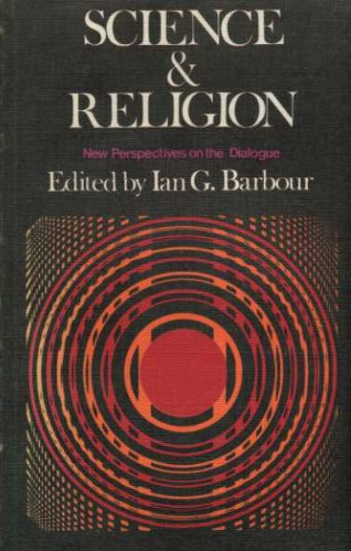 Science and Religion: New Perspectives on the Dialogue,