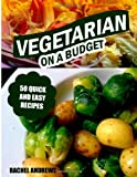 Vegetarian on a Budget, Rachel Andrews, 1494444356