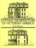 Cottage Architecture of Victorian America, E. C. Hussey, 0486280659