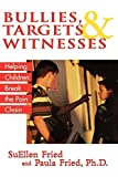img - for Bullies, Targets, and Witnesses: Helping Children Break the Pain Chain by SuEllen Fried (2004-10-01) book / textbook / text book