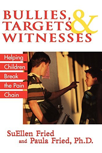 Bullies, Targets, and Witnesses: Helping Children Break the Pain Chain by SuEllen Fried (2004-10-01)