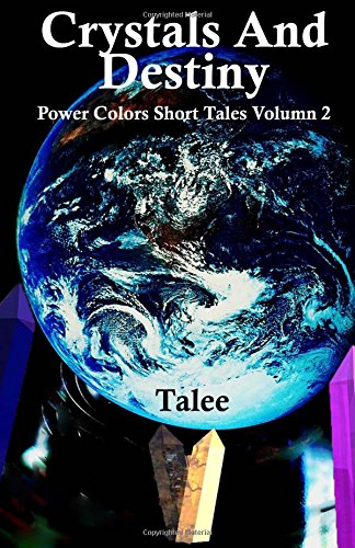 Crystals and Destiny: Power Colors Short Tales Volume 2 PDF