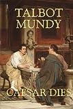 Caesar Dies, Talbot Mundy, 1557424756