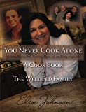 img - for You Never Cook Alone: Stirring Memories, Feeding Souls and Building Legacies - A Cook Book for The Well Fed Family book / textbook / text book