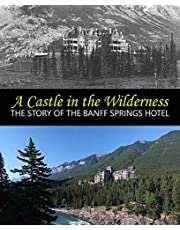 A Castle in the Wilderness: The Story of the Banff Springs Hotel