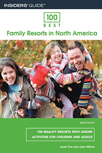 100 Best Family Resorts in North America, 9th: 100 Quality Resorts with Leisure Activities for Children and Adults (100 Best Series)