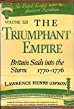 The Triumphant Empire: Britain Sails into the Storm 1770-1776 (The British Empire before the American Revolution, Volume XII)