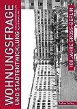 100 Jahre Groß-Berlin / Wohnungsfrage und Stadtentwicklung (Edition Gegenstand und Raum)