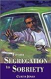 From Segregation to Sobriety, Curtis Jones, Barbara Campbell, Barbara Altman Bruno, 1582441162