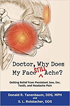 |OFFLINE| Doctor, Why Does My Face Still Ache?: Getting Relief From Persistent Jaw, Ear, Tooth, And Headache Pain. discuss enzyme Facebook Company practica making
