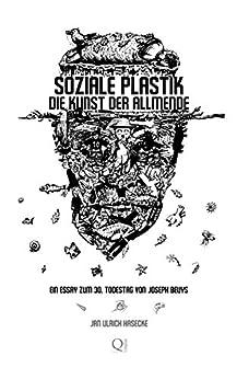 Soziale Plastik. Die Kunst der Allmende: Ein Essay zum 30. Todestag von Joseph Beuys (German Edition) by [Hasecke, Jan Ulrich]