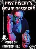 Miss Misery's Movie Massacre: House on Haunted Hill