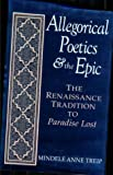 Allegorical Poetics and the Epic: The Renaissance Tradition to Paradise Lost (Studies in the English Renaissance)