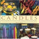 Candles: Illuminating Ideas for Creative Candlemaking and Enchanting Displays: Enchanting Ideas for Making and Displaying Your Own Candles