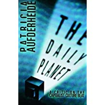 The Daily Planet: A Critic on the Capitalist Culture Beat