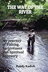 The Way of the River: My Journey of Fishing, Forgiveness and Spiritual Recovery Paperback
