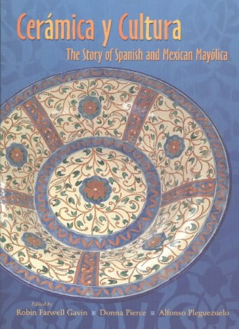 Ceramica y Cultura: The Story of Spanish and Mexican Mayolica PDF