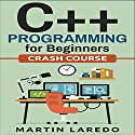 C++ Programming for Beginners: Crash Course Audiobook by Martin Laredo Narrated by Chuck Shelby