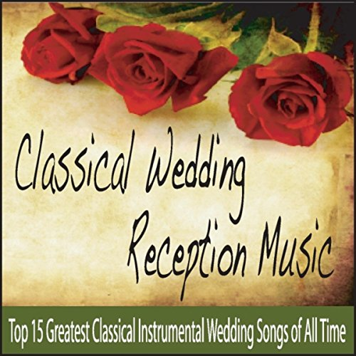 Classical Wedding Reception Music Top 15 Greatest Classical
