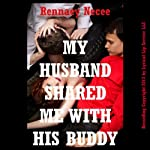 My Husband Shared Me with His Buddy!: A Double Penetration Short | Rennaey Necee