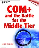 COM+ and the Battle for the Middle Tier, Roger Sessions, 0471317179