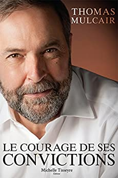 Le courage de ses convictions (French Edition) by [Mulcair, Thomas]